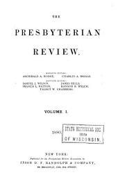 The Presbyterian Review: Volume 1