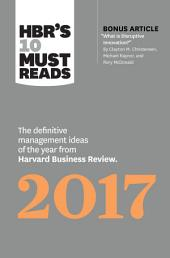 HBR's 10 Must Reads 2017: The Definitive Management Ideas of the Year from Harvard Business Review (with bonus article What Is Disruptive Innovation? ) (HBR's 10 Must Reads)