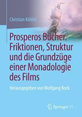 Prosperos Bücher. Friktionen, Struktur und die Grundzüge einer Monadologie des Films: Herausgegeben von Wolfgang Bock