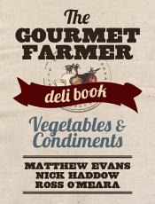 The Gourmet Farmer Deli Book  Vegetables and Condiments PDF