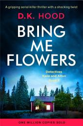 Bring Me Flowers: A gripping crime thriller that will have you hooked