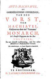 Anti-Machiavel, of oordeelkundig onderzoek, van den Vorst, van Machiavel. Geschreeven door een' Voornaam' Monarch;