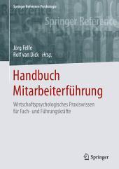 Handbuch Mitarbeiterführung: Wirtschaftspsychologisches Praxiswissen für Fach- und Führungskräfte