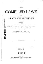 The Compiled Laws of the State of Michigan, 1897: With a Digest of Supreme Court Decisions and Other Annotations