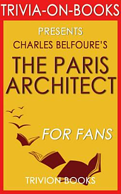 The Paris Architect  A Novel by Charles Belfoure  Trivia On Books