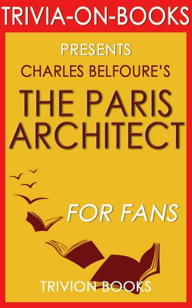 The Paris Architect: A Novel by Charles Belfoure (Trivia-On-Books)