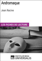 Andromaque de Jean Racine: Les Fiches de lecture d'Universalis