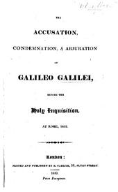 The Accusation, Condemnation, & Abjuration of Galileo Galilei, Before the Holy Inquisition, at Rome, 1633