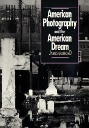American Photography And The American Dream Book PDF