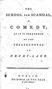 The school for scandal: a comedy; as it is performed at the Theatre-Royal in Drury-Lane