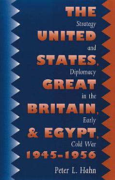 The United States  Great Britain  and Egypt  1945 1956 PDF