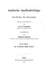 Arabische Quellenbeiträge zur Geschichte der Kreuzzüge: Band 1