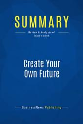 Summary: Create Your Own Future: Review and Analysis of Tracy's Book