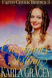 Mail Order Bride - Carolynne's Destiny: Sweet Clean Historical Western Mail Order Bride Inspirational Romance