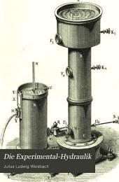 Die Experimental-Hydraulik: Eine Anleitung zur Ausführung hydraulischer versuche im Kleinen, nebst Beschreinbung der hierzu nöthigen Apparate ...