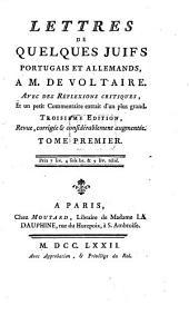 Lettres De Quelques Juifs Portugais Et Allemands, à M. De Voltaire: Avec des Réflexions Critiques, Et un petit Commentaire extrait d'un plus grand, Volume1