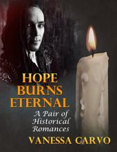 Hope Burns Eternal: A Pair of Historical Romances