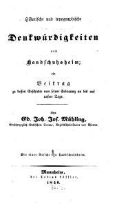 Historische und topographische Denkwürdigkeiten von Handschuhsheim: Ein Beitrag zu dessen Geschichte von seiner Erbauung an bis auf unsere Tage : mit einer Ansicht von Handsch