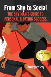 From Shy To Social: The Shy Man's Guide to Personal & Dating Success