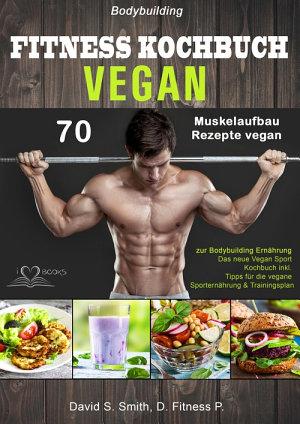 Bodybuilding VEGAN FITNESS Kochbuch PDF
