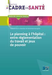 Le planning à l'hôpital: Entre règlementation du travail et le jeux de pouvoir - Editions Lamarre