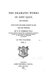 The Dramatic Works of John Lilly, (the Euphuist.): John Lilly and his works. Endimion. Campaspe. Sapho and Phao. Gallathea. Notes
