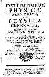 INSTITUTIONUM PHYSICAE PARS PRIMA, SEU PHYSICA GENERALIS, CONSCRIPTA IN USUM SUORUM D.D. AUDITORUM