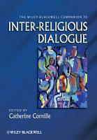 The Wiley Blackwell Companion to Inter Religious Dialogue PDF