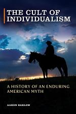 The Cult of Individualism: A History of an Enduring American Myth