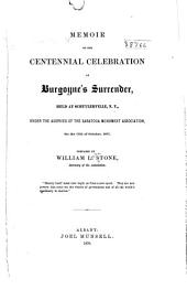 Memoir of the Centennial Celebration of Burgoyne's Surrender: Held at Schuylerville, N. Y., Under the Auspices of the Saratoga Monument Association, on the 17th of October, 1877