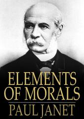 Elements of Morals: With Special Application of the Moral Law to the Duties of the Individual and of Society and the State