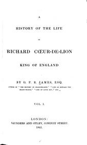 A History of the Life of Richard Coeur-de-Lion, King of England