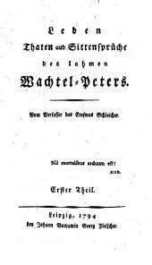 Leben Thaten und Sittensprüche des lahmen Wachtel-Peters: Band 1