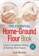 The Essential Home Ground Flour Book Book
