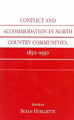 Conflict and Accommodation in North Country Communities  1850 1930