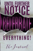 Until Further Notice Celebrate Everything Book