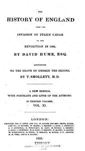 The History of England: From the Invasion of Julius Caesar to the Revolution in 1688; Continued to the Death of George the Second, Volume 11