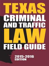 Texas Criminal and Traffic Law Field Guide, 2015-2016 Edition