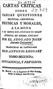Cartas criticas sobre varias questiones eruditas, cientificas, physicas y morales ...