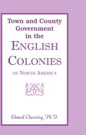 Town and County Government in the English Colonies of North America
