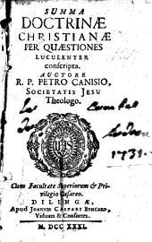 Summa Doctrinae Christianae: Per Quaestiones Luculenter conscripta