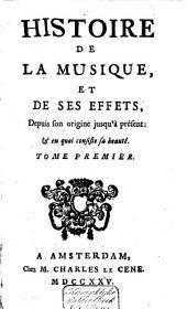 Histoire de la musique, et de ses effets, depuis son origine jusqu'à présent: & en quoi consiste sa beauté: Volume1