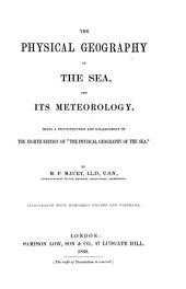 "The physical geography of the Sea and its meteorology being a reconstruction and enlargement of the eight edition of ""the physical geography of the sea"""