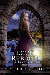 Love Reborn: A Dead Beautiful Novel