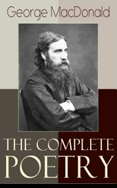The Complete Poetry of George MacDonald: A Book of Strife, in the Form of the Diary of an Old Soul + Rampolli: Growths from a Long-planted Root + A Hidden Life Collection and Other Poems