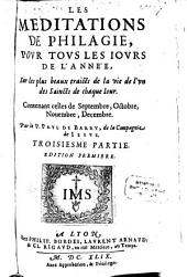 Les Meditations De Philagie: Povr Tovs Les Iovrs De L'Année, Svr Les Festes De N. Seignevr, Et De Nostre Dame ...