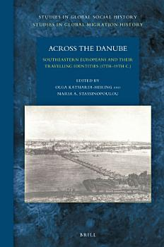 Across the Danube  Southeastern Europeans and Their Travelling Identities  17th   19th C   PDF