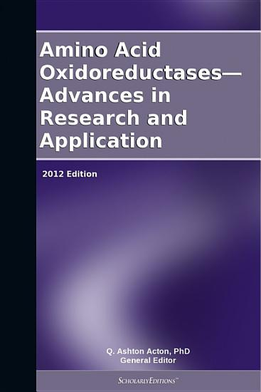 Amino Acid Oxidoreductases   Advances in Research and Application  2012 Edition PDF