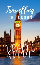 London Travel Guide 2019: Must-see attractions, wonderful hotels, excellent restaurants, valuable tips and so much more!