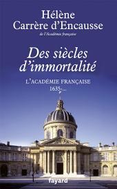 Des siècles d'immortalité: L'Académie française, 1635 - ...